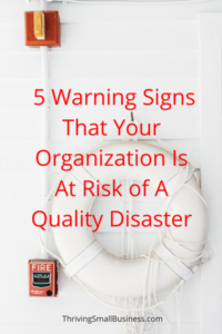 5 Warning Signs That Your Organization Is At Risk Of A Quality Disaster