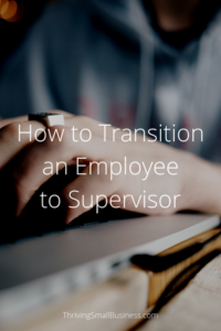 How to Transition an Employee to Supervisor